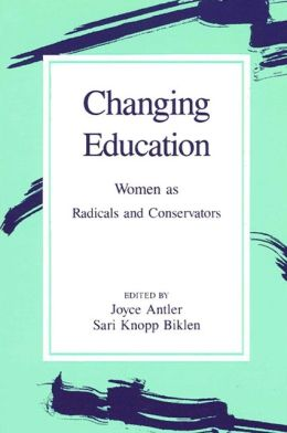 Changing Education: Women As Radicals and Conservators