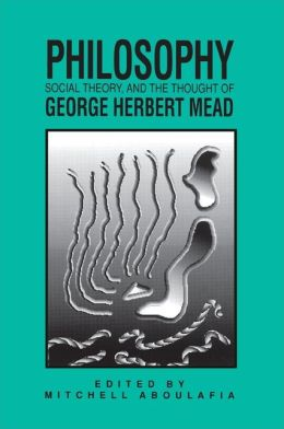 Philosophy, Social Theory, and the Thought of George Herbert Mead