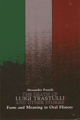 Death of Luigi Trastulli and Other Stories : Form and Meaning in Oral History