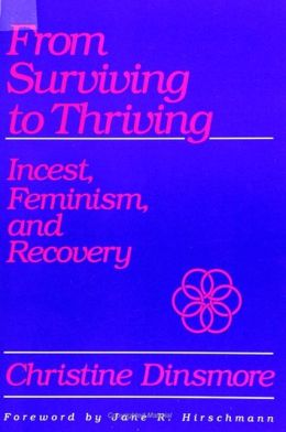 From Surviving to Thriving: Incest, Feminism, and Recovery
