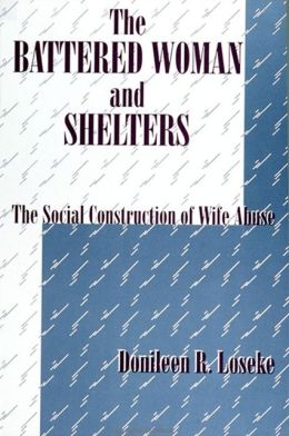 Battered Woman and Shelters: The Social Construction of Wife Abuse