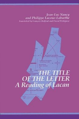 The Title of the Letter: A Reading of Lacan (SUNY Series in Contemporary Continental Philosophy)