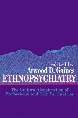 Ethnopsychiatry: The Cultural Construction of Professional and Folk Psychiatries
