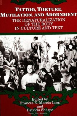 Tattoo, Torture, Mutilation, And Adornment: The Denaturalization of the Body in Culture and Text