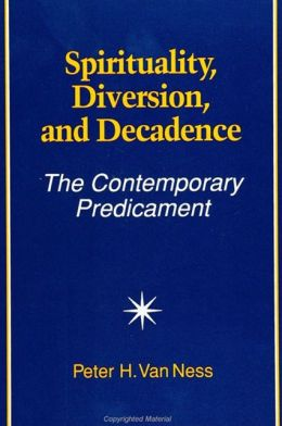 Spirituality, Diversion, and Decadence: The Contemporary Predicament