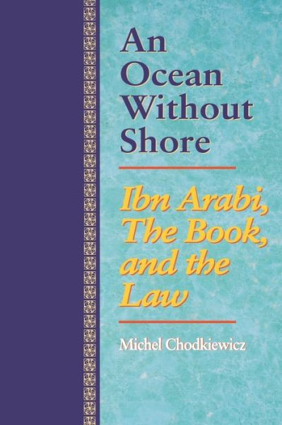 An Ocean Without Shore: Ibn Arabi, the Book, and the Law