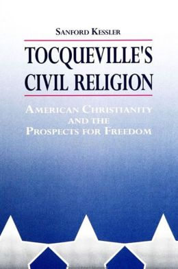 Tocqueville's Civil Religion: American Christianity and the Prospects for Freedom