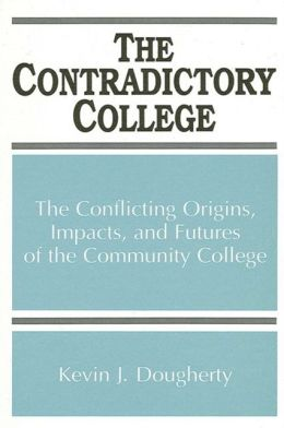 The Contradictory College: The Conflicting Origins, Impacts, and Futures of the Community College