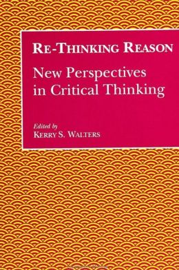 Re-Thinking Reason: New Perspectives in Critical Thinking