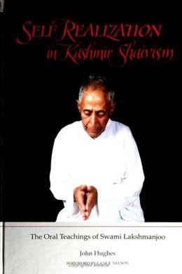Self Realization in Kashmir Shaivism: The Oral Teachings of Swami Lakshmanjoo