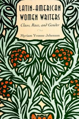 Latin-American Women Writers: Class, Race, and Gender
