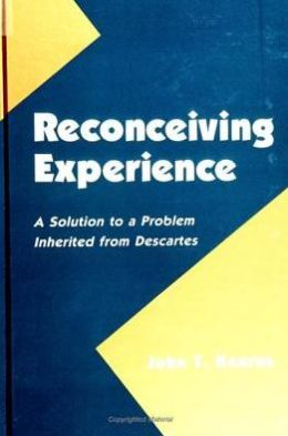 Reconceiving Experience: A Solution to a Problem Inherited from Descartes