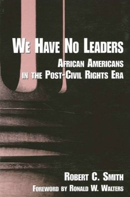 We Have No Leaders: African-Americans in the Post-Civil Rights Era
