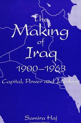 The Making of Iraq, 1900-1963: Capital, Power, and Ideology