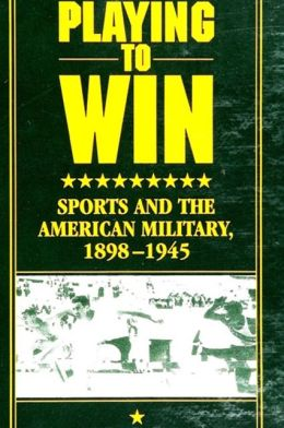 Playing to Win: Sports and the American Military