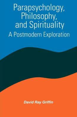 Parapsychology, Philosophy, and Spirituality: A Postmodern Exploration