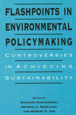 Flashpoints in Environmental PolicyMaking: Controversies in Achieving Sustainability