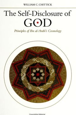 The Self-Disclosure of God: Principles of Ibn Al-'Arabi's Cosmology