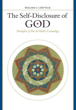The Self-Disclosure of God: Principles of Ibn Al-'Arabi's Cosmology