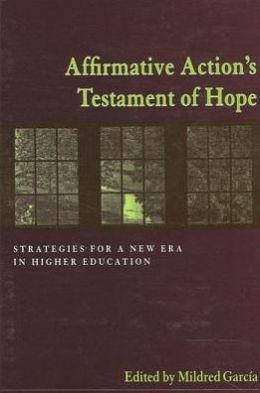 Affirmative Action's Testament of Hope: Strategies for a New Era in Higher Education