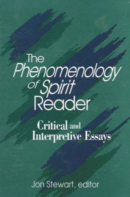 The Phenomenology of Spirit Reader; Critical and Interpretive Essays