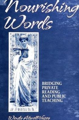 Nourishing Words: Bridging Private Reading and Public Teaching