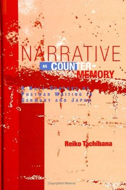 Narrative as Counter-Memory : A Half-Century of Postwar Writing in Germany and Japan