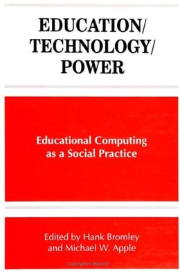 Education-Technology-Power: Educational Computing as a Social Practice