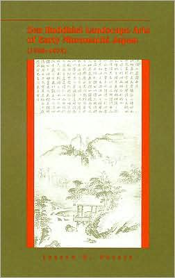 Zen Buddhist Landscape Arts of Early Muromachi Japan (1336-1573)
