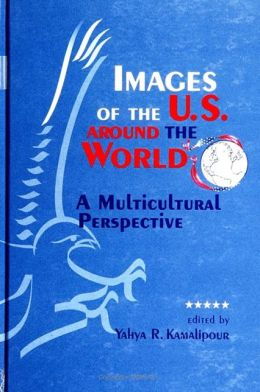Images of the U. S. Around the World: A Multicultural Perspective