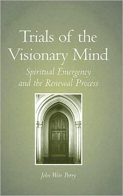 Trials of the Visionary Mind: Spiritual Emergency and the Renewal Process