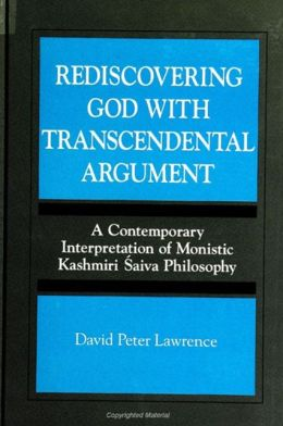 Rediscovering God with Transcendental Argument: A Contemporary Interpretation of Monastic Kashmiri Saiva Philosophy