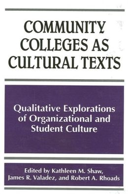 Community Colleges as Cultural Texts: Qualitative Explorations of Organizational and Student Culture