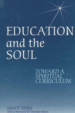 Education and the Soul: Toward a Spiritual Curriculum