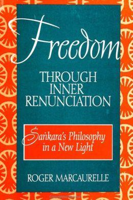 Freedom Through Inner Renunciation: Sankara's Philosophy in a New Light