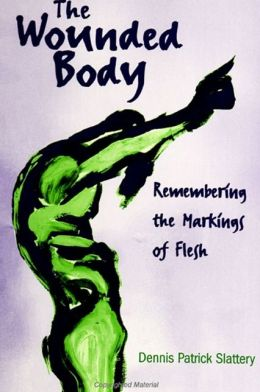 The Wounded Body: Remembering the Markings of Flesh