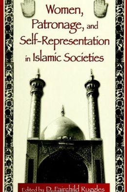 Women, Patronage, and Self-Representation in Islamic Societies