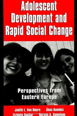 Adolescent Development and Rapid Social Change: Perspectives from Eastern Europe