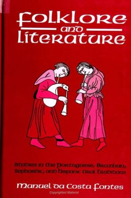 Folklore and Literature: Studies in the Portuguese, Brazilian, Sephardic, and Hispanic Oral Traditions