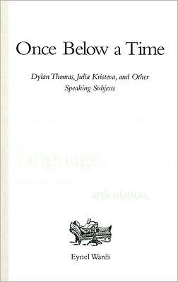 Once below a Time: Dylan Thomas, Julia Kristeva, and Other Speaking Subjects