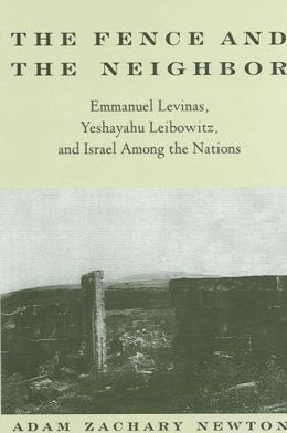 The Fence and the Neighbor: Emmanuel Levinas, Yeshayahu Leibowitz, and Israel among the Nations