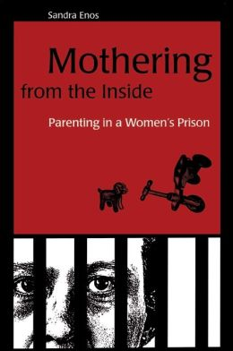 Mothering from the Inside: Parenting in a Women's Prison