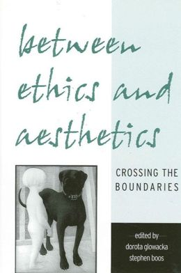 Between Ethics and Aesthetics: Crossing the Boundaries