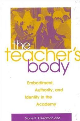 Teacher's Body Embodiment, Authority, and Identity in the Academy