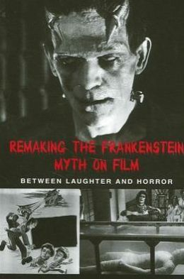Remaking the Frankenstein Myth on Film: Between Laughter and Horror