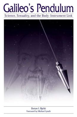 Galileo's Pendulum: Science, Sexuality, and the Body-Instrument Link
