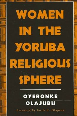 Women in the Yoruba Religious Sphere (McGill Studies in the History of Religions Series)