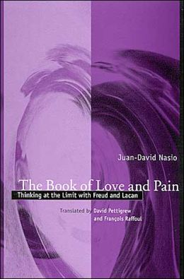 The Book of Love and Pain: Thinking at the Limit with Freud and Lacan