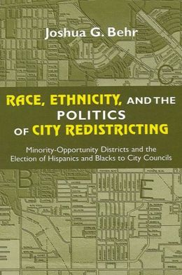 Race, Ethnicity, and the Politics of City Redistricting: Minority-Opportunity Districts and the Election of Hispanics and Blacks to City Councils