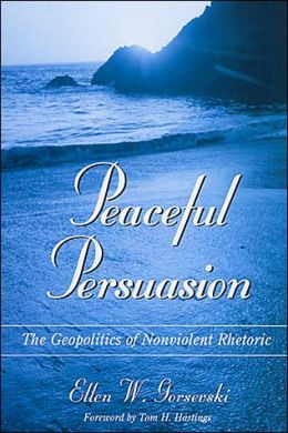 Peaceful Persuasion: The Geopolitics of Nonviolent Rhetoric